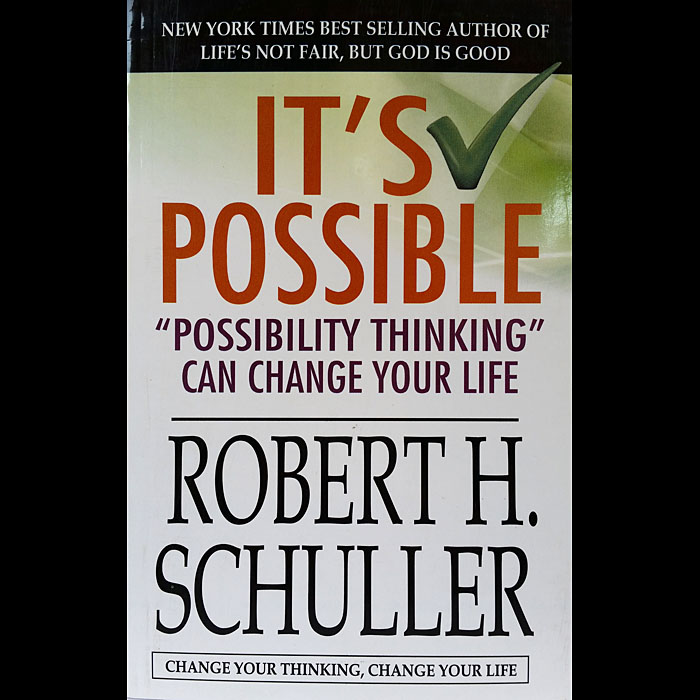 Robert H Shuller Its Possible Possibility Thinking Can Change Your Life
